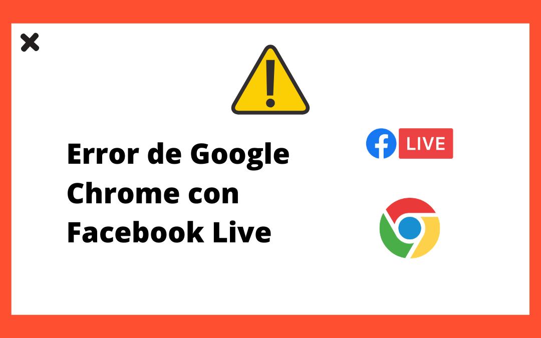 Facebook live falla en chrome